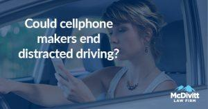 cellphone makers can prevent distracted driving